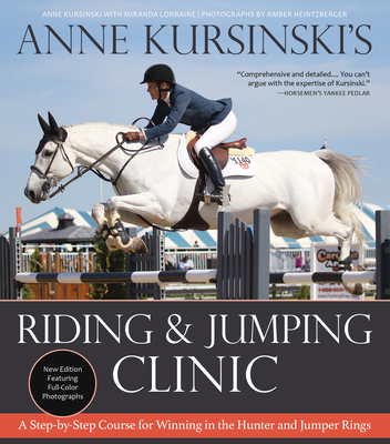 Anne Kursinski's Riding and Jumping Clinic: New Edition: A Step-By-Step Course for Winning in the Hunter and Jumper Rings Cover Image