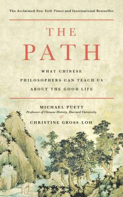 The Path: What Chinese Philosophers Can Teach Us About the Good Life Cover Image
