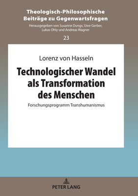 Technologischer Wandel ALS Transformation Des Menschen: Forschungsprogramm Transhumanismus Cover Image