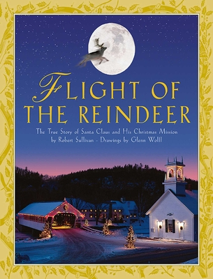 Flight of the Reindeer: The True Story of Santa Claus and His Christmas Mission Cover Image