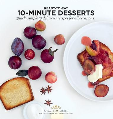 10 Minute Desserts: Quick, Simple & Delicious Recipes For All Occasions (Ready to Eat) Cover Image