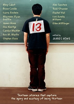 13: Thirteen Stories That Capture the Agony and Ecstasy of Being Thirteen Cover Image