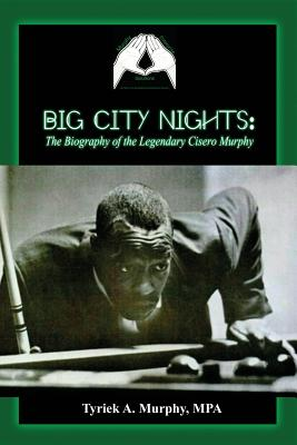 Big City Nights: The Biography of the Legendary Cisero Murphy Cover Image