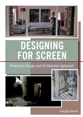 Designing for Screen: Production Design and Art Direct Explained Cover Image