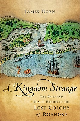 A Kingdom Strange: The Brief and Tragic History of the Lost Colony of Roanoke Cover Image
