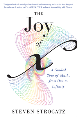 The Joy of x: A Guided Tour of Math, from One to Infinity Cover Image