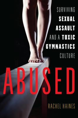 Abused: Surviving Sexual Assault and a Toxic Gymnastics Culture Cover Image