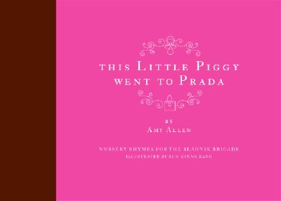 This Little Piggy Went to Prada: Nursery Rhymes for the Blahnik Brigade Cover Image