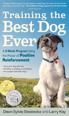 Training the Best Dog Ever: A 5-Week Program Using the Power of Positive Reinforcement  Cover Image