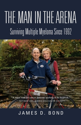 The Man in the Arena: Surviving Multiple Myeloma Since 1992 Cover Image