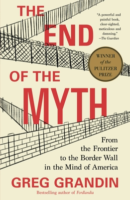 The End of the Myth: From the Frontier to the Border Wall in the Mind of America Cover Image