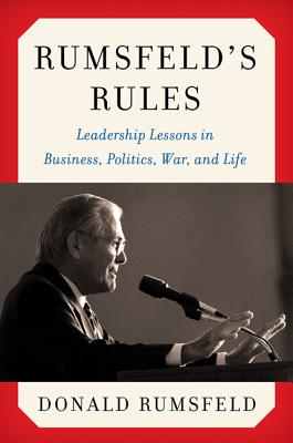 Rumsfeld's Rules: Leadership Lessons in Business, Politics, War, and Life (Hardcover) By Donald Rumsfeld