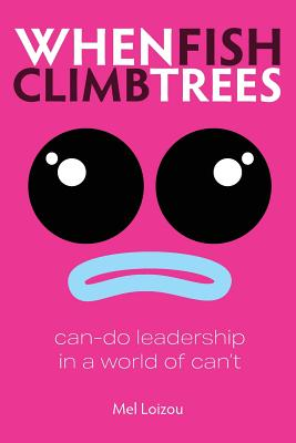 When Fish Climb Trees: Can-do leadership in a world of can't Cover Image