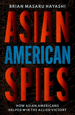Asian American Spies: How Asian Americans Helped Win the Allied Victory Cover Image