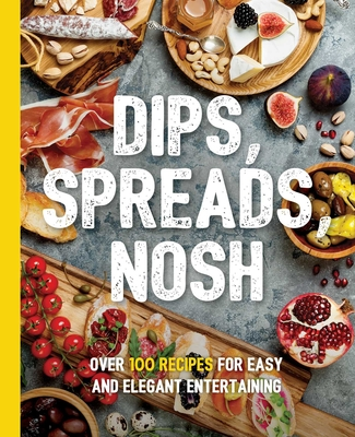 Dips, Spreads, Nosh: Over 100 Recipes for Easy and Elegant Entertainment (The Art of Entertaining) Cover Image