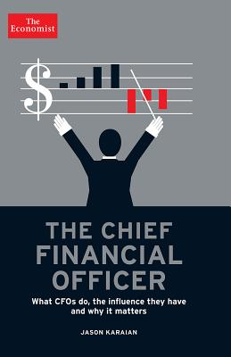 The Chief Financial Officer: What CFOs Do, the Influence they Have, and Why it Matters (Economist Books) Cover Image