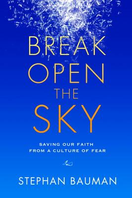 Break Open the Sky: Saving Our Faith from a Culture of Fear Cover Image