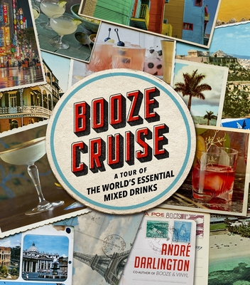 Booze Cruise: A Tour of the World's Essential Mixed Drinks Cover Image