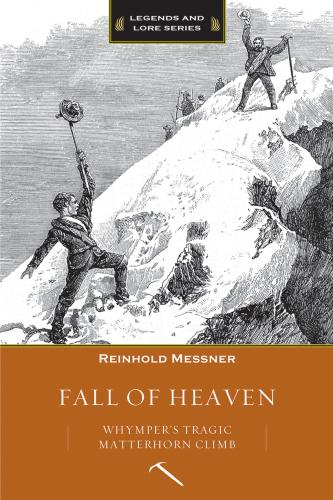 Fall of Heaven: Whymper's Tragic Matterhorn Climb Cover Image