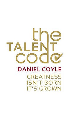 The Talent Code: Greatness Isn't Born. It's Grown. Cover Image