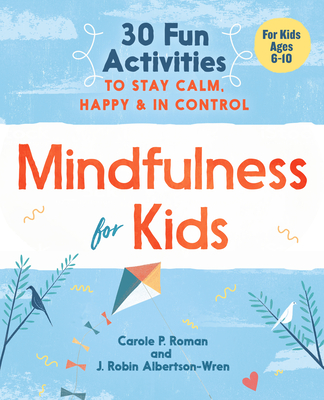 Mindfulness for Kids: 30 Fun Activities to Stay Calm, Happy, and in Control Cover Image