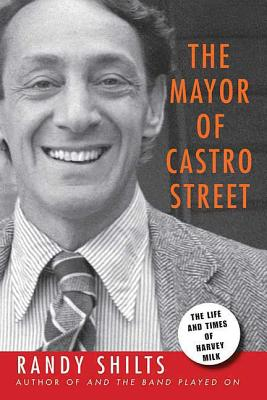 The Mayor of Castro Street: The Life & Times of Harvey Milk Cover Image