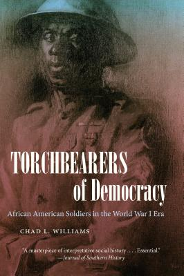Torchbearers of Democracy: African American Soldiers in the World War I Era (John Hope Franklin Series in African American History and Culture) Cover Image