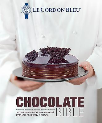 Le Cordon Bleu Chocolate Bible: 180 Recipes from the Famous French Culinary School Cover Image