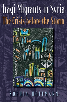 Iraqi Migrants in Syria: The Crisis Before the Storm (Contemporary Issues in the Middle East) Cover Image