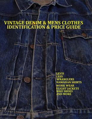 Vintage Denim & Mens Clothes Identification and Price Guide: Levis, Lee, Wranglers, Hawaiian Shirts, Work Wear, Flight Jackets, Nike Shoes, and More Cover Image