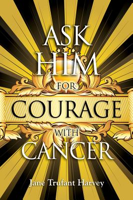 Ask Him for Courage with Cancer Cover Image