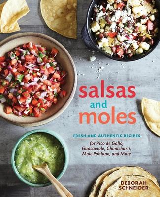 Salsas and Moles: Fresh and Authentic Recipes for Pico de Gallo, Mole Poblano, Chimichurri, Guacamole, and More [A Cookbook] Cover Image