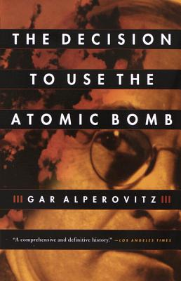 The Decision to Use the Atomic Bomb Cover Image