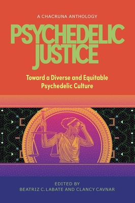 Psychedelic Justice: Toward a Diverse and Equitable Psychedelic Culture Cover Image