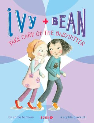 Ivy and Bean: Take Care of the Babysitter - Book 4 (Ivy & Bean) Cover Image