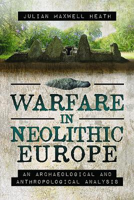 Warfare in Neolithic Europe: An Archaeological and Anthropological Analysis Cover Image