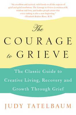 The Courage to Grieve: The Classic Guide to Creative Living, Recovery, and Growth Through Grief Cover Image