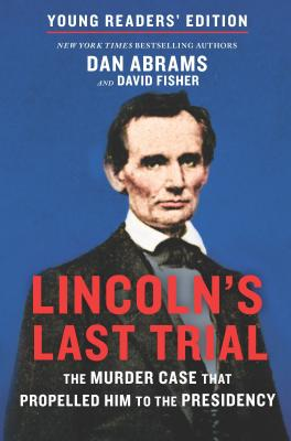 Lincoln's Last Trial Young Readers' Edition: The Murder Case That Propelled Him to the Presidency Cover Image