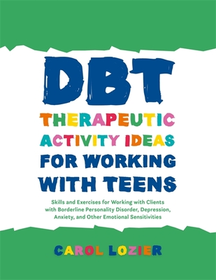 Dbt Therapeutic Activity Ideas for Working with Teens: Skills and Exercises for Working with Clients with Borderline Personality Disorder, Depression, Cover Image