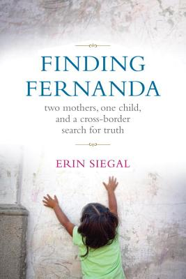 Finding Fernanda: Two Mothers, One Child, and a Cross-Border Search for Truth Cover Image