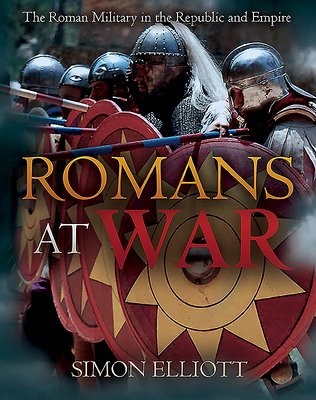 Romans at War: The Roman Military in the Republic and Empire Cover Image