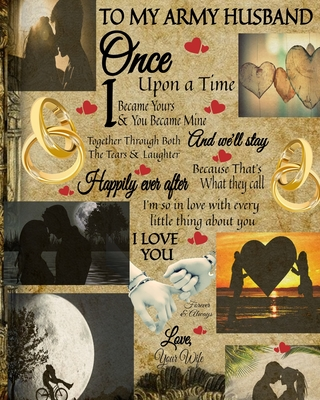 To My Army Husband Once Upon A Time I Became Yours You Became Mine And We Ll Stay Together Through Both The Tears Laughter 45th Wedding Anniversa Paperback The Book