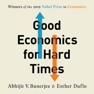 Good Economics for Hard Times: Better Answers to Our Biggest Problems Cover Image