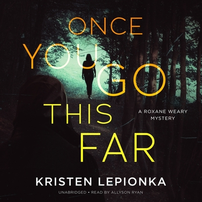 Once You Go This Far Lib/E: A Roxane Weary Mystery Cover Image