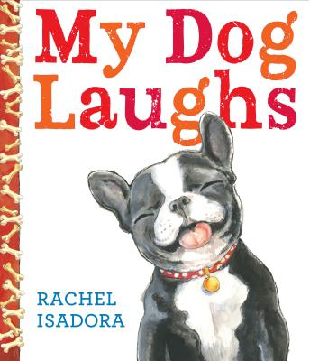 My Dog Laughs by Rachael Isadora
