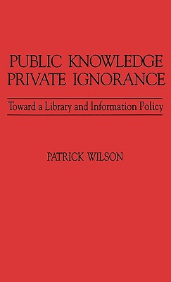 Public Knowledge, Private Ignorance: Toward a Library and Information Policy (Contributions in Librarianship and Information Science #10) Cover Image