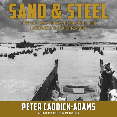 Sand and Steel Lib/E: The D-Day Invasion and the Liberation of France Cover Image