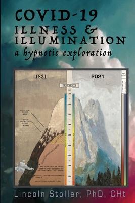 Covid-19: Illness & Illumination: A Hypnotic Exploration Cover Image