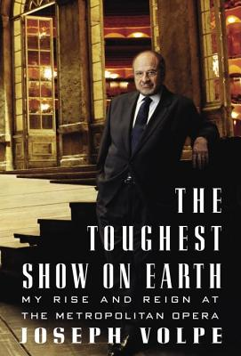 The Toughest Show on Earth: My Rise and Reign at the Metropolitan Opera Cover Image