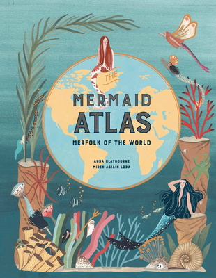 The Mermaid Atlas: Merfolk of the World Cover Image